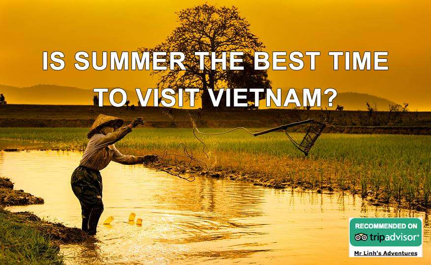 Is summer the best time to visit Vietnam?